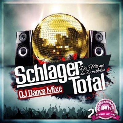 Schlager Total - Die Hits aus den Discotheken (DJ Dance Mixe) (2019)