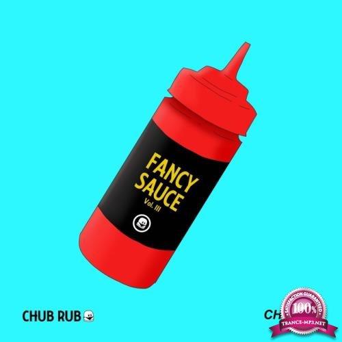 Chub Rub: Fancy Sauce Vol III (2019)