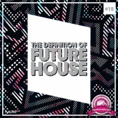 The Definition of Future House, Vol. 15 (2019)