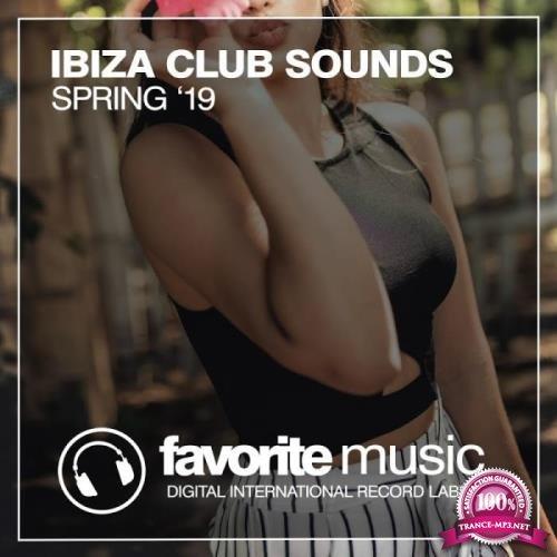FAVORITE MUSIC: Ibiza Club Sounds Spring '19 (2019)