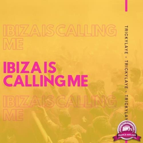Trickylaye - Ibiza Is Calling Me (2019)