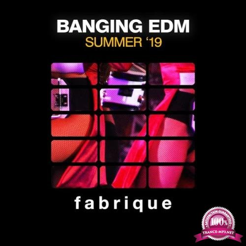 Fabrique Recordings - Banging Edm Summer '19 (2019)