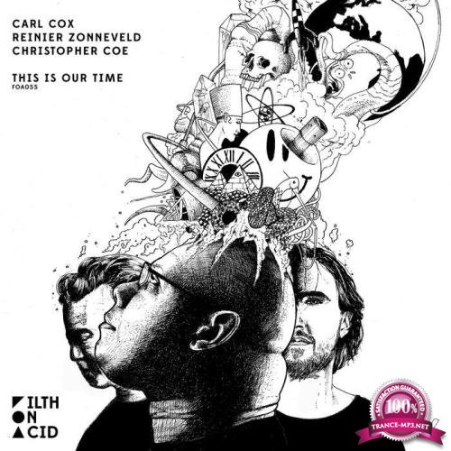 Carl Cox & Reinier Zonneveld & Christopher Coe - This Is Our Time (2019)