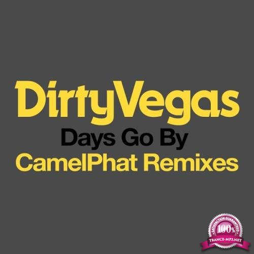 Dirty Vegas -  Days Go By (CamelPhat Remixes) (2019)
