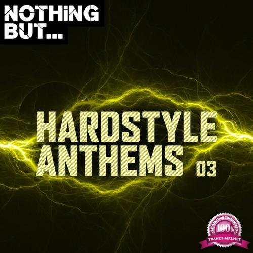Nothing But... Hardstyle Anthems, Vol. 03 (2019)