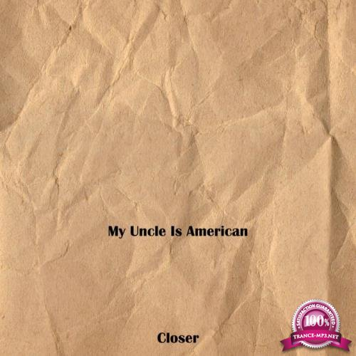 My Uncle Is American - Closer (2019)