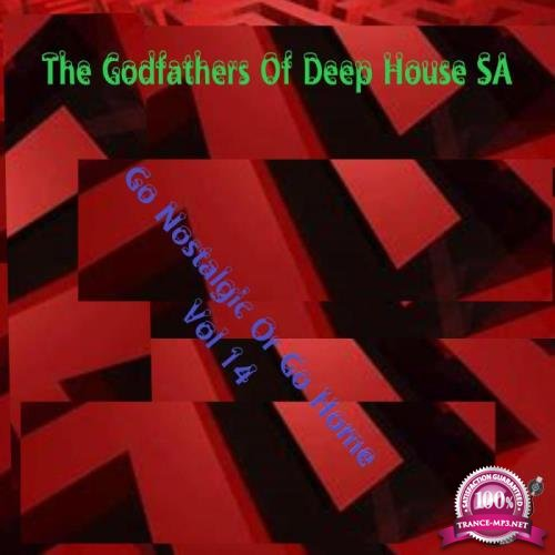 The Godfathers Of Deep House SA - Go Nostalgic Or Go Home, Vol. 14 (2019)