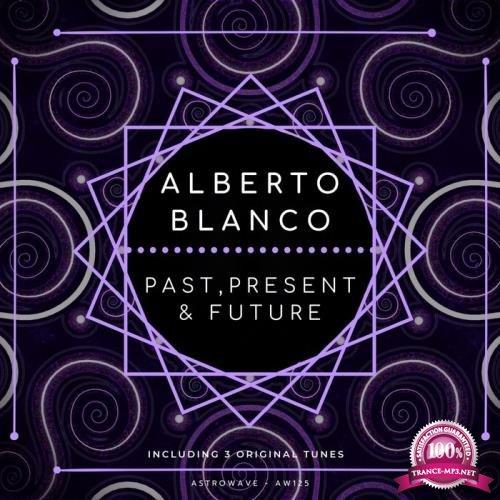 Alberto Blanco - Past, Present & Future (2019)