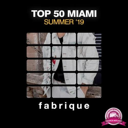 Fabrique Recordings - Top 50 Miami Summer '19 (2019)