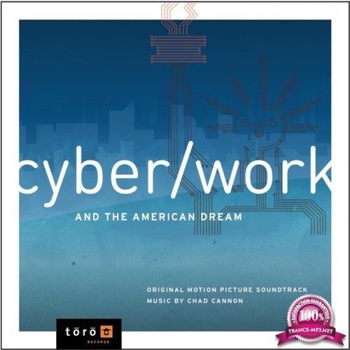 Chad Cannon - CyberWork & the American Dream (Original Motion Picture Soundtrack) (2019)