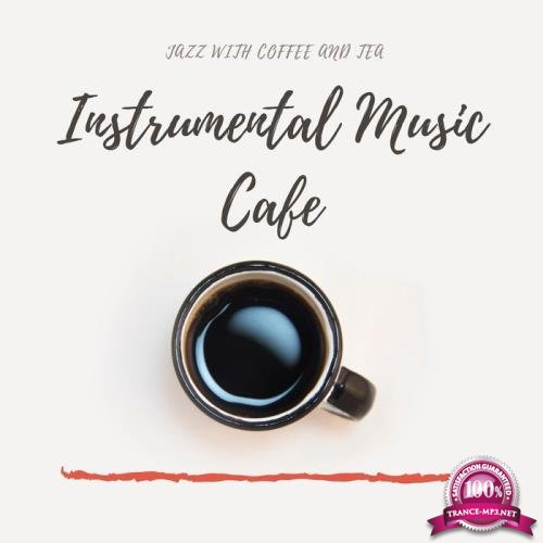 Instrumental Music Cafe - Jazz with Coffee and Tea (2019)