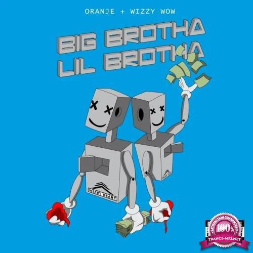 Wizzy Wow, Oranje - Big Brotha Lil Brotha (2019)