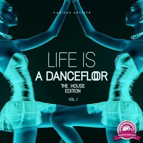 Life Is A Dancefloor, Vol. 1 (The House Edition) (2019)