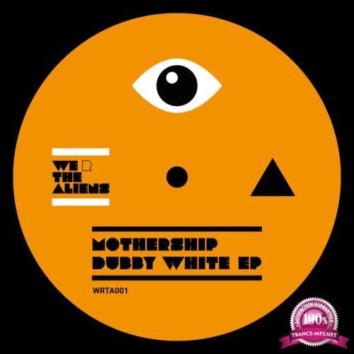 Mothership - Dubby White EP (2019)