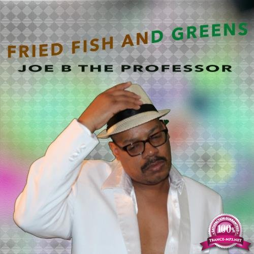 Joe B The Professor - Fried Fish And Greens (2019)