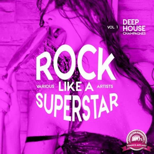 Rock like a Superstar, Vol. 1 (Deep-House Champagnes) (2019)