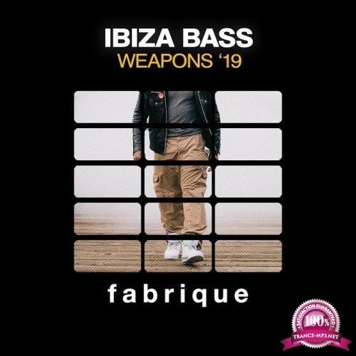 Fabrique Recordings - Ibiza Bass Weapons '19 (2019)