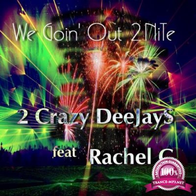 2 Crazy Deejays feat. Rachel G - We Goin' Out 2nite (2019)