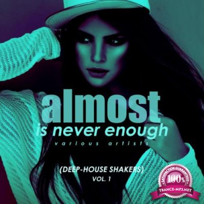 Almost Is Never Enough, Vol. 1 (Deep-House Shakers) (2019)