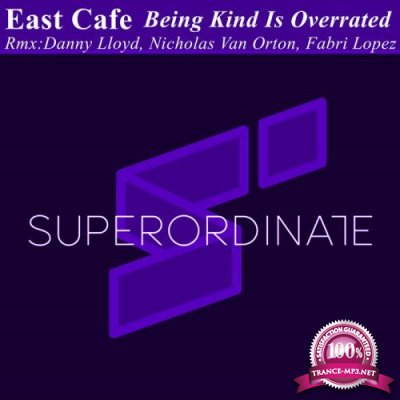 East Cafe - Being Kind Is Overrated ( Remix Edition) (2019)