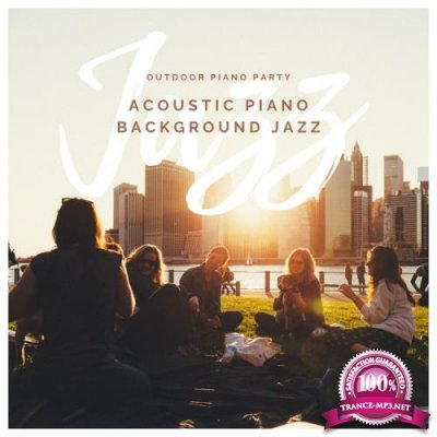 Outdoor Piano Party - Acoustic Piano Background Jazz (2019)