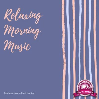 Relaxing Morning Music - Soothing Jazz to Start the Day (2019)