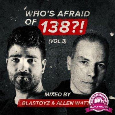 Blastoyz & Allen Watts - Who's Afraid of 138?!, Vol. 3 (2019) FLAC