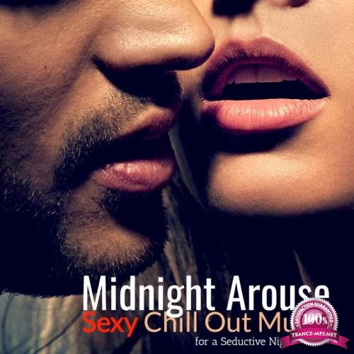 Midnight Arouse: Sexy Chill Out Music for a Seductive Night (2019)