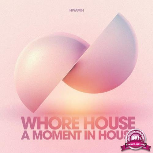 Whore house recordings: Whore House a Moment in House (2019)
