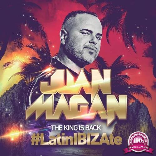 Juan Magan - The King Is Back (#LatinIBIZAte) (2015)