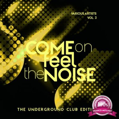 Come On Feel The Noise (The Underground Club Edition), Vol. 3 (2019)
