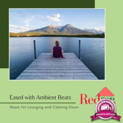 Eased With Ambient Beats (Music For Lounging & Calming Down) (2019)