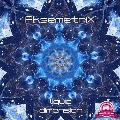 Aksemetrix - Liquid Dimension (2019)