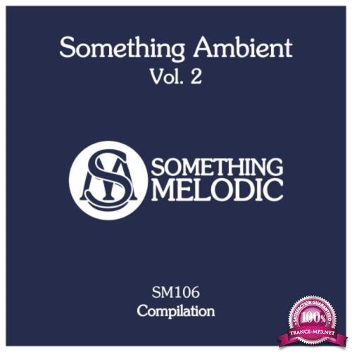 Something Melodic - Something Ambient, Vol. 2 (2019)