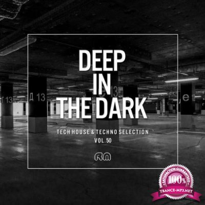Deep in the Dark, Vol. 50 - Tech House & Techno Selection (2019)