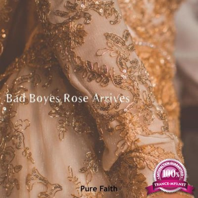 Pure Faith - Bad Boyes Rose Arrives (2019)