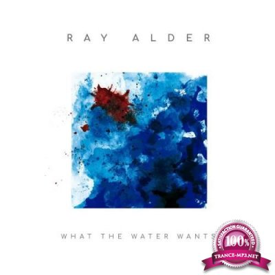 Ray Alder - What The Water Wants (Bonus Track Version) (2019)