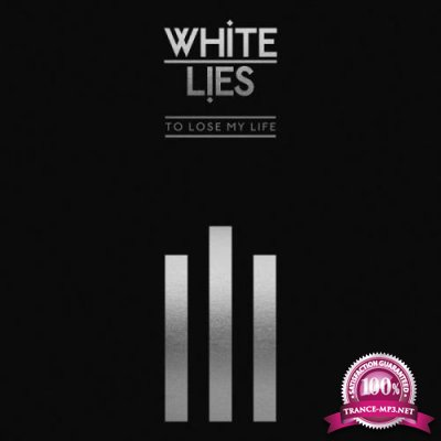 White Lies - To Lose My Life (10th Anniversary Edition) (2019)