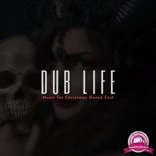 Dub Life - Music For Christmas Dance Fest (2019)