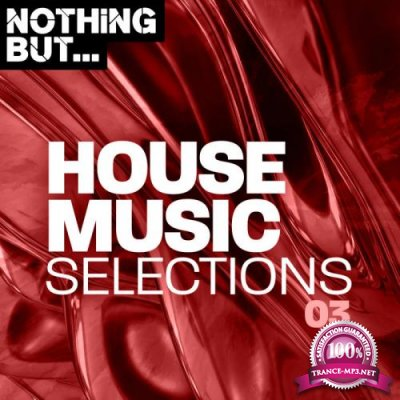Nothing But... House Music Selections, Vol. 03 (2019)