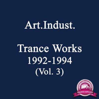 Art.Indust. - Trance Works 1992-1994, Vol. 3 (2019)