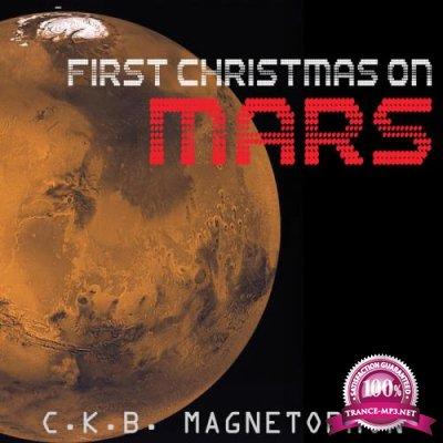 C.K.B. Magnetophon - First Christmas On Mars (2019)