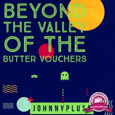 Johnnypluse - Beyond The Valley of Butter Vouchers (2019)
