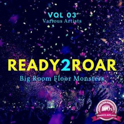 Ready 2 Roar (Big Room Floor Monsters), Vol. 3 (2020)