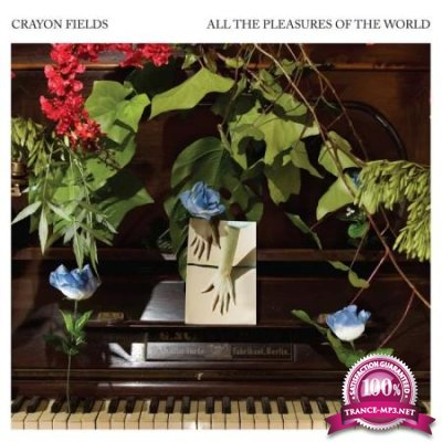 Crayon Fields - All the Pleasures Of the World (Deluxe Edition) (2020)