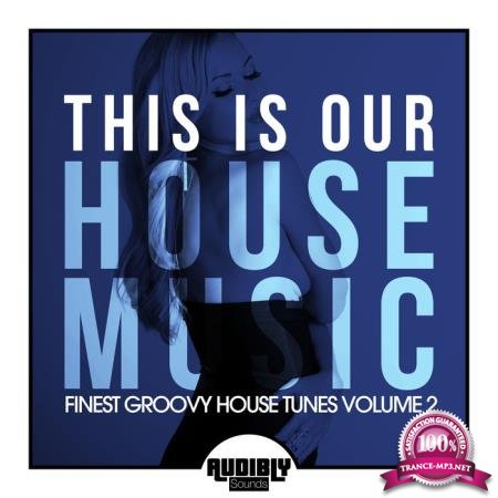 This Is Our House Music (Finest Groovy House Tunes, Vol. 2) (2020)