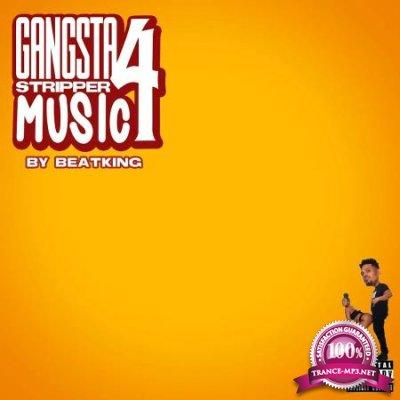 Beatking - Gangsta Stripper Music 4 (2020)