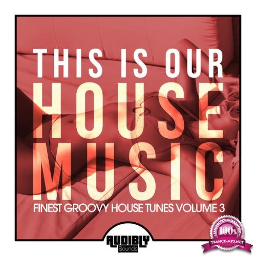 This Is Our House Music (Finest Groovy House Tunes, Vol. 3) (2020)