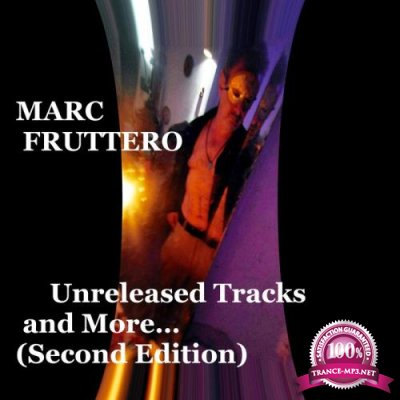Marc Fruttero - Unreleased Tracks and MoreЕ... (Second Edition) (2020)