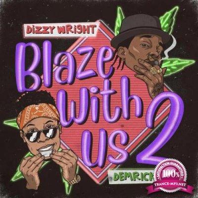 Dizzy Wright & Demrick - Blaze With Us 2 (2020)